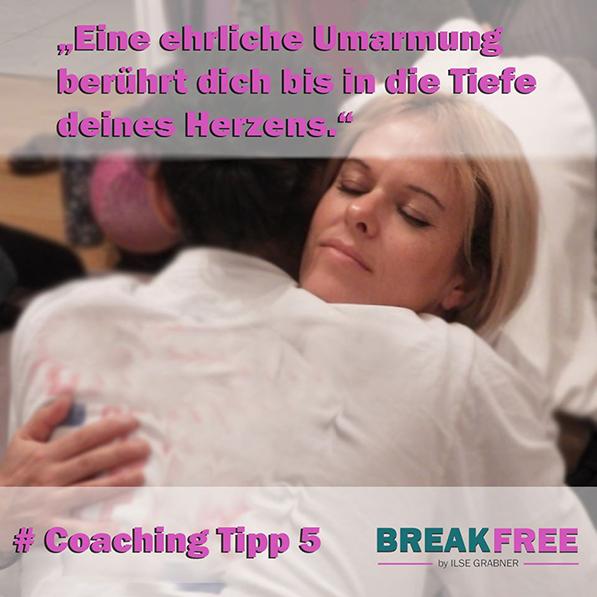 Coaching Tipp 5: Eine ehrliche Umarmung berührt dein Herz!