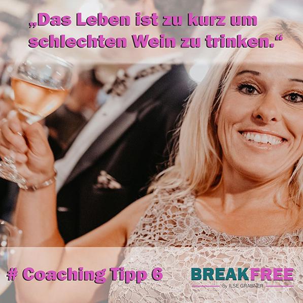 Coaching Tipp 6: Das Leben ist zu kurz um schlechten Wein zu trinken!